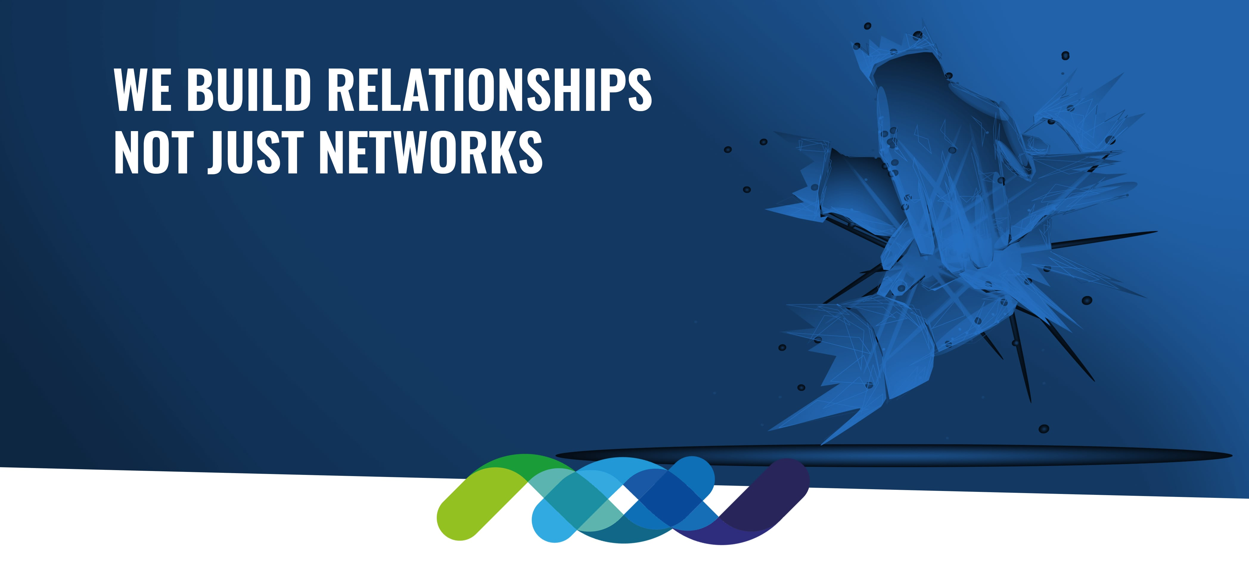 We build relationships not just networks